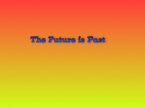 the future is past